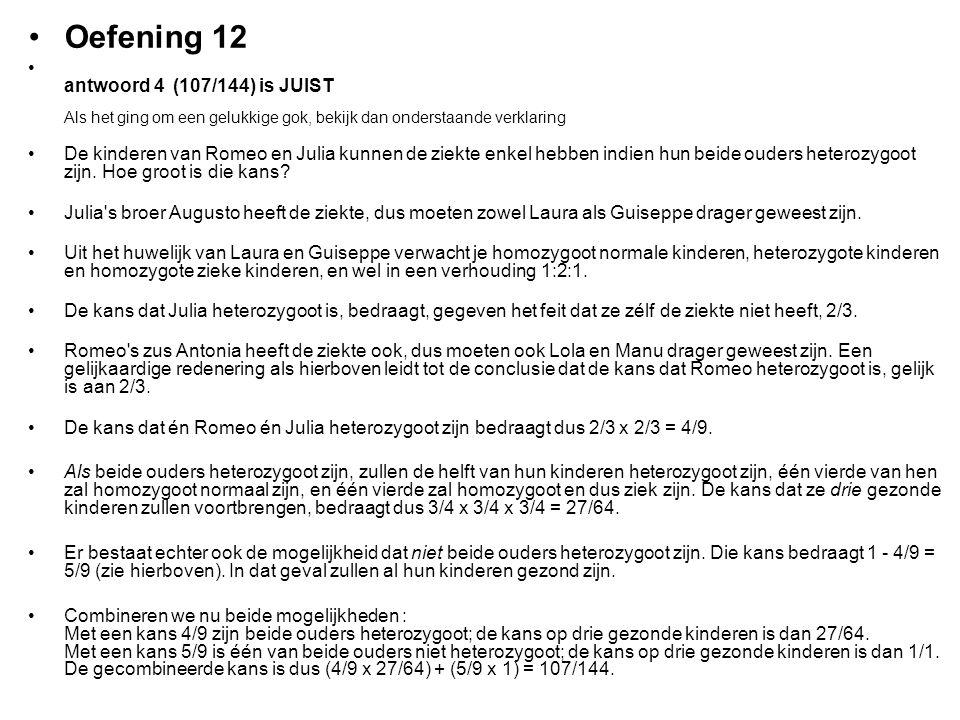 Oefening 12 antwoord 4 (107/144) is JUIST Als het ging om een gelukkige gok, bekijk dan onderstaande verklaring.