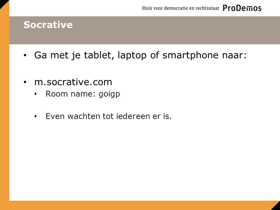 Ga met je tablet, laptop of smartphone naar: m.socrative.com
