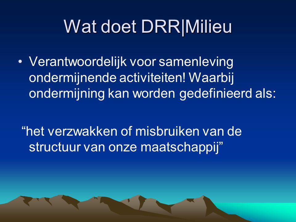 Wat doet DRR|Milieu Verantwoordelijk voor samenleving ondermijnende activiteiten! Waarbij ondermijning kan worden gedefinieerd als: