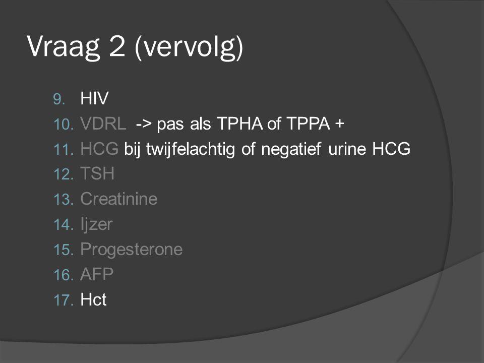 Vraag 2 (vervolg) HIV VDRL -> pas als TPHA of TPPA +