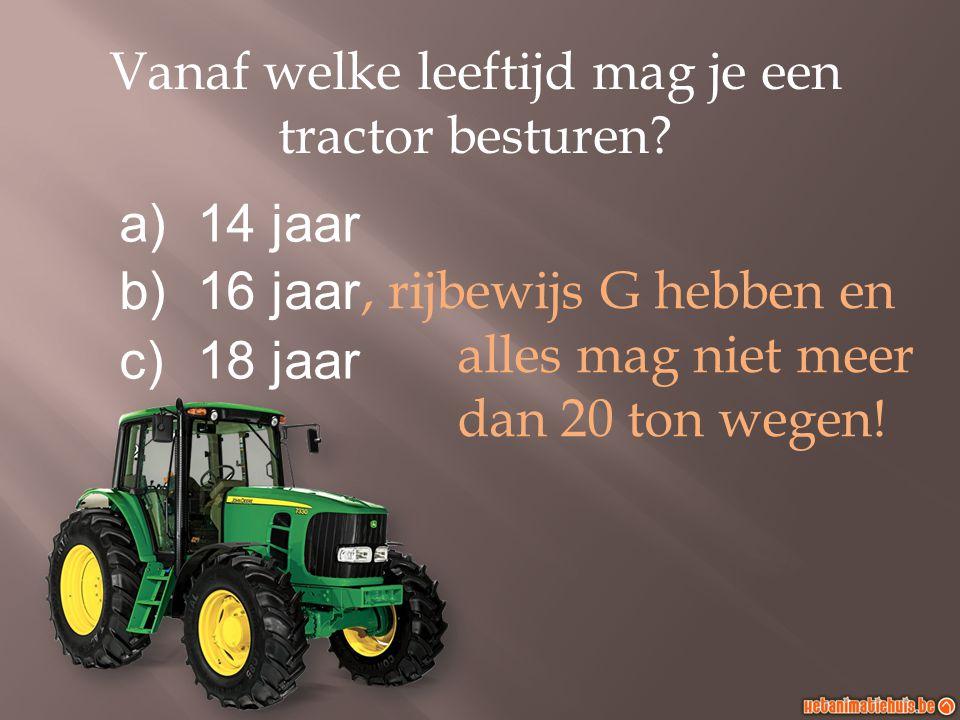 Vanaf welke leeftijd mag je een tractor besturen