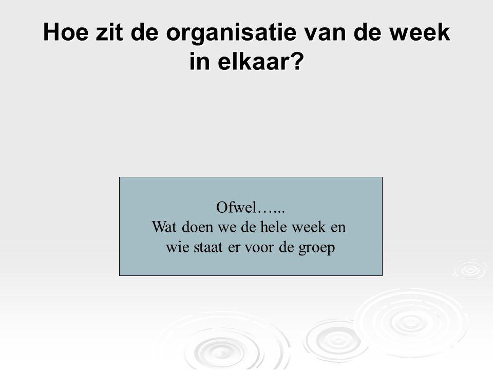 Hoe zit de organisatie van de week in elkaar