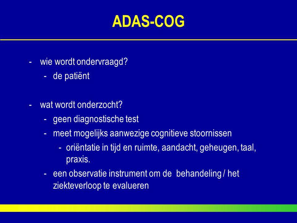 ADAS-COG wie wordt ondervraagd de patiënt wat wordt onderzocht
