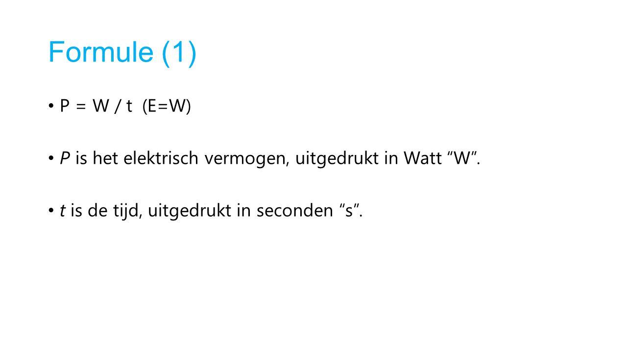 Formule (1) P = W / t (E=W) P is het elektrisch vermogen, uitgedrukt in Watt W .