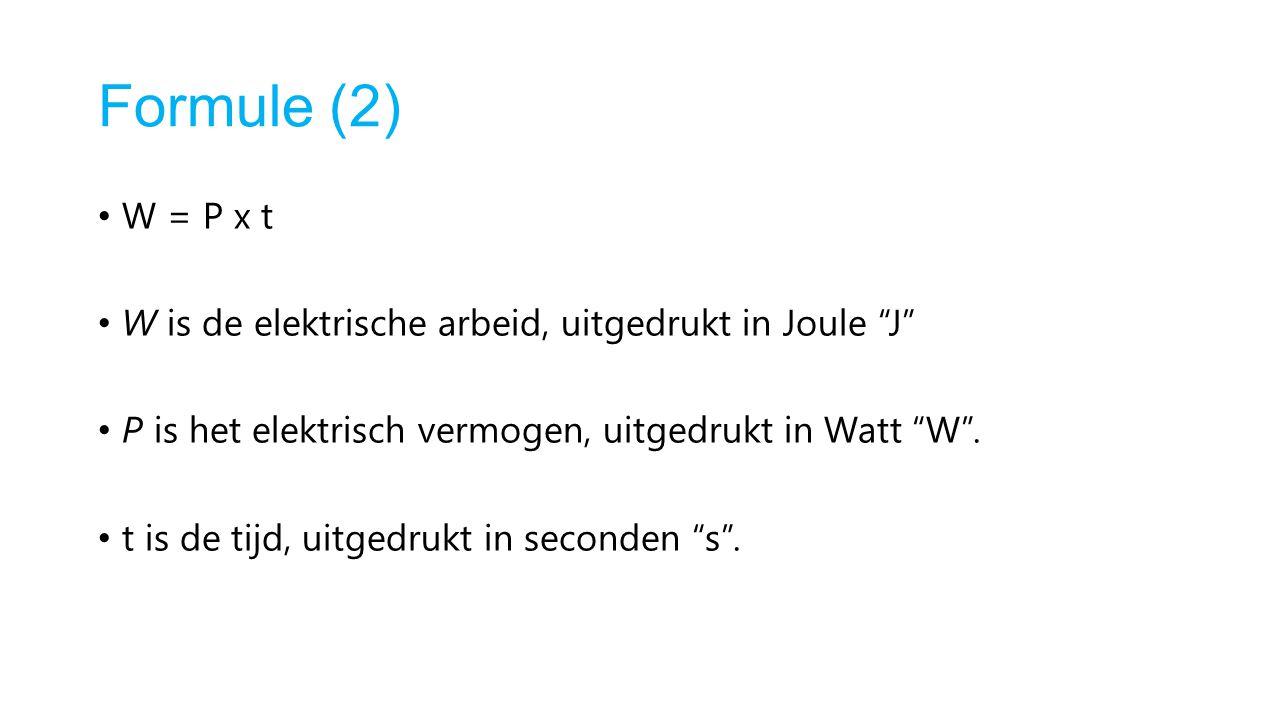 Formule (2) W = P x t. W is de elektrische arbeid, uitgedrukt in Joule J P is het elektrisch vermogen, uitgedrukt in Watt W .