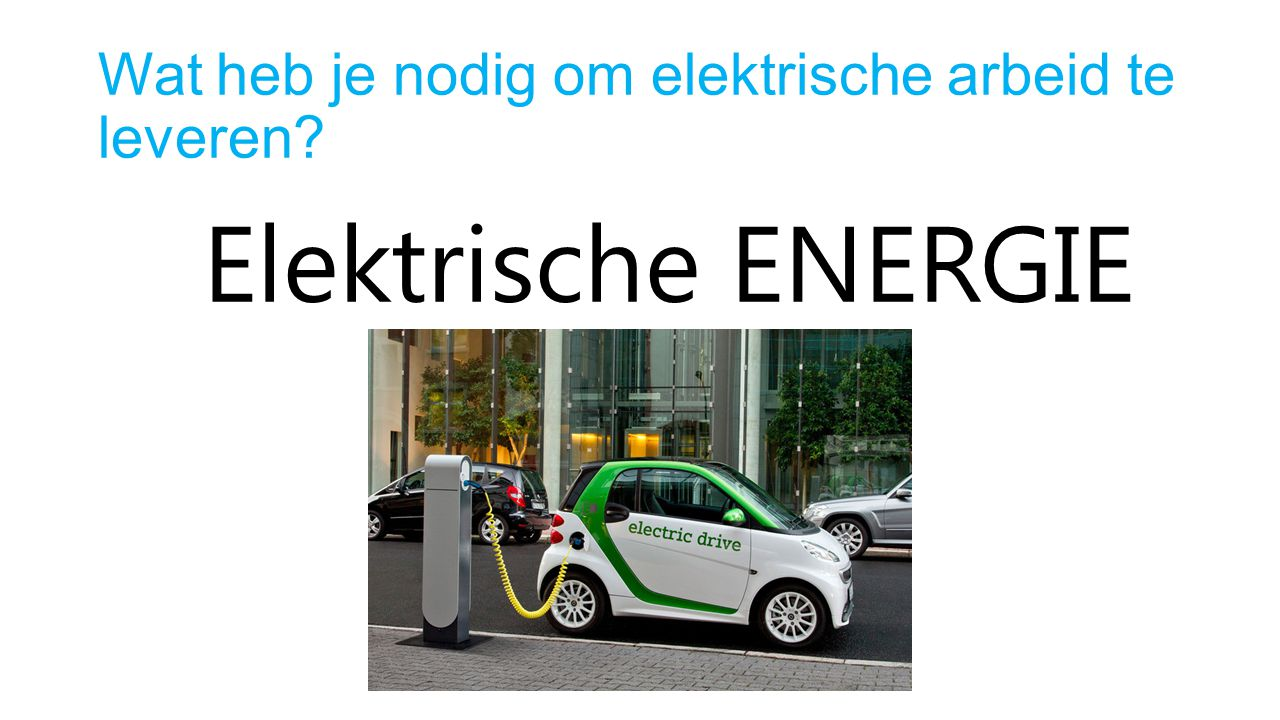 Wat heb je nodig om elektrische arbeid te leveren