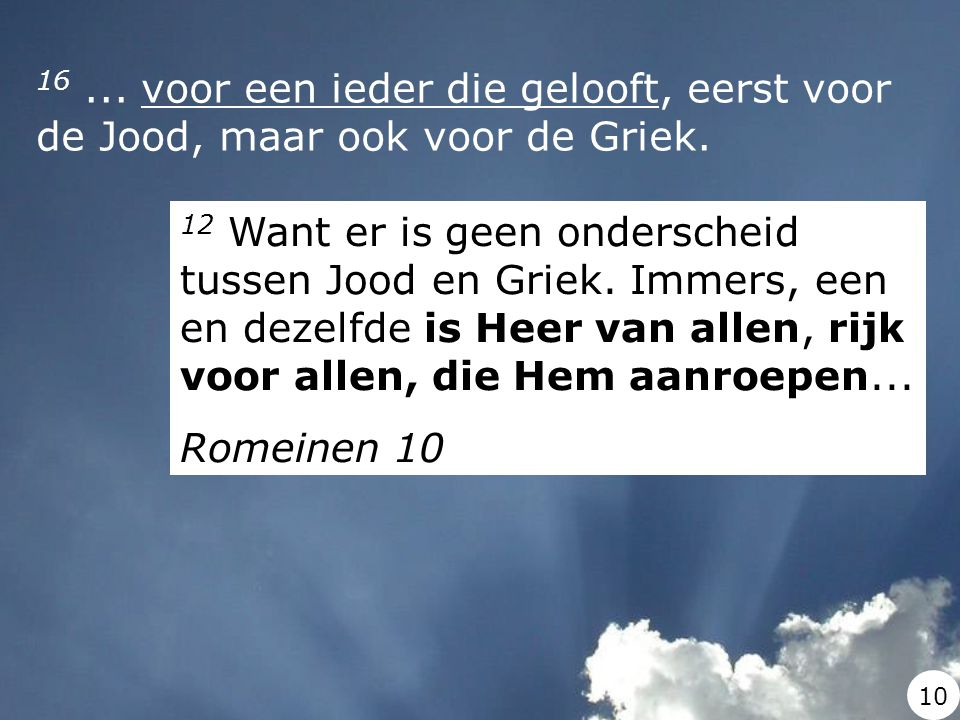 16 ... voor een ieder die gelooft, eerst voor de Jood, maar ook voor de Griek.