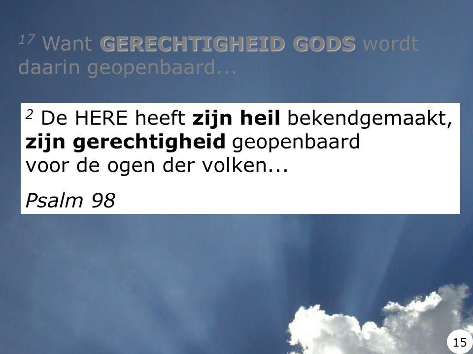 17 Want GERECHTIGHEID GODS wordt daarin geopenbaard...