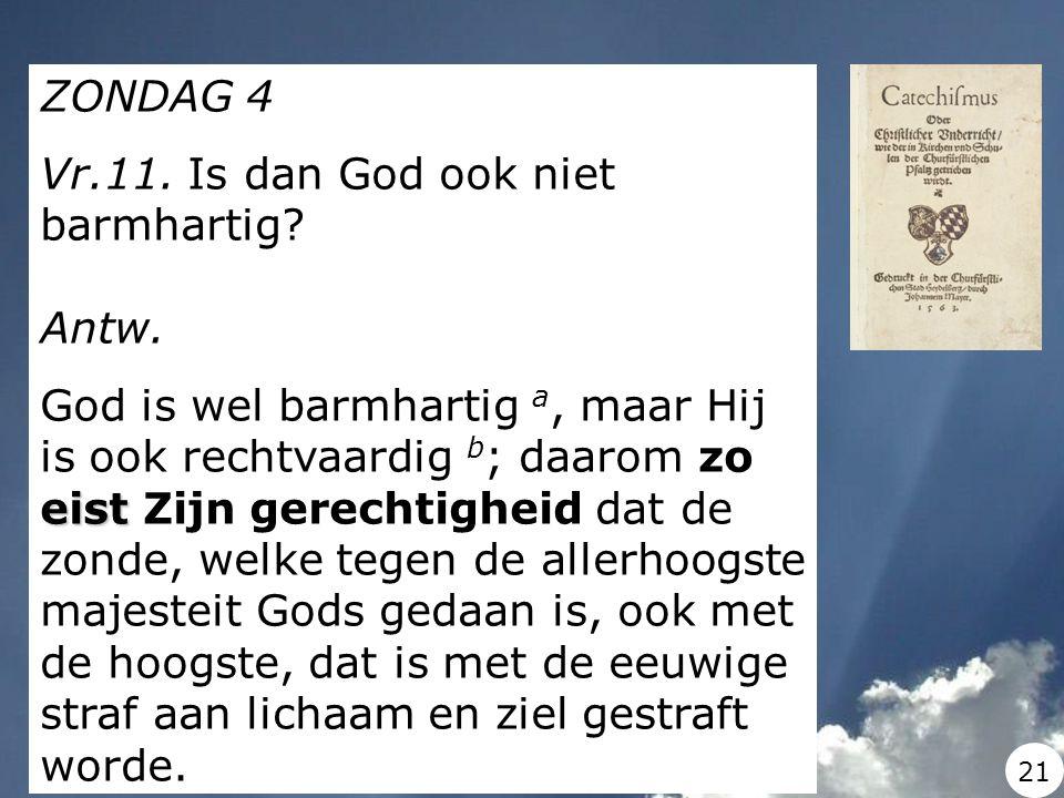 Vr.11. Is dan God ook niet barmhartig Antw.