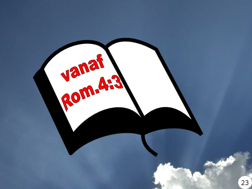 vanaf Rom.4:3 23