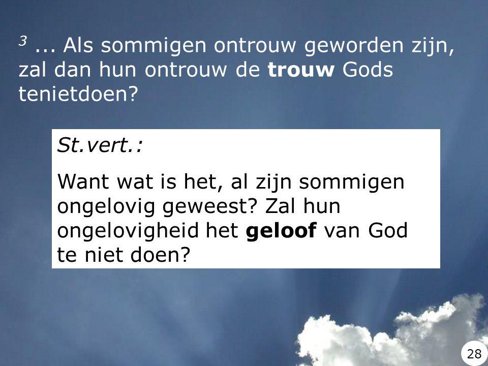 3 ... Als sommigen ontrouw geworden zijn, zal dan hun ontrouw de trouw Gods tenietdoen