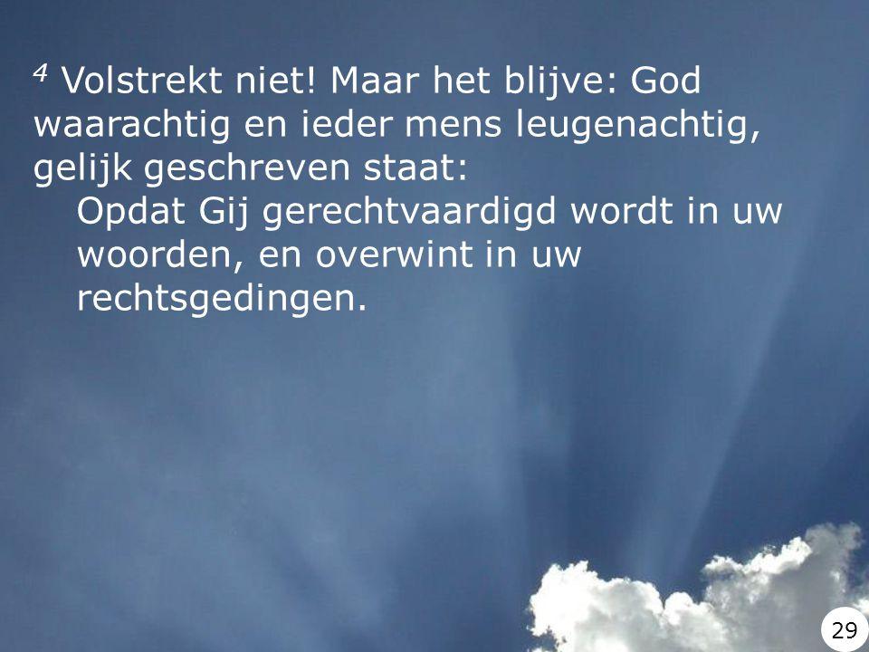 4 Volstrekt niet! Maar het blijve: God waarachtig en ieder mens leugenachtig, gelijk geschreven staat: