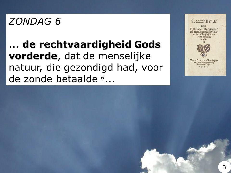 ZONDAG 6 ... de rechtvaardigheid Gods vorderde, dat de menselijke natuur, die gezondigd had, voor de zonde betaalde a...