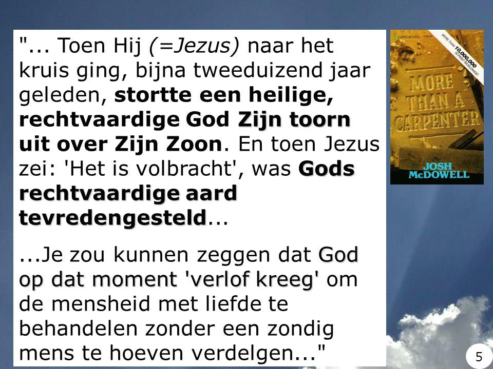 ... Toen Hij (=Jezus) naar het kruis ging, bijna tweeduizend jaar geleden, stortte een heilige, rechtvaardige God Zijn toorn uit over Zijn Zoon. En toen Jezus zei: Het is volbracht , was Gods rechtvaardige aard tevredengesteld...