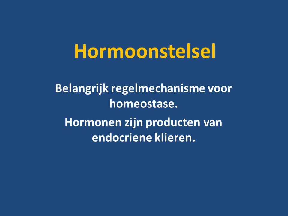 Hormoonstelsel Belangrijk regelmechanisme voor homeostase.