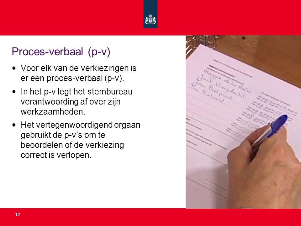 Proces-verbaal (p-v) Voor elk van de verkiezingen is er een proces-verbaal (p-v).