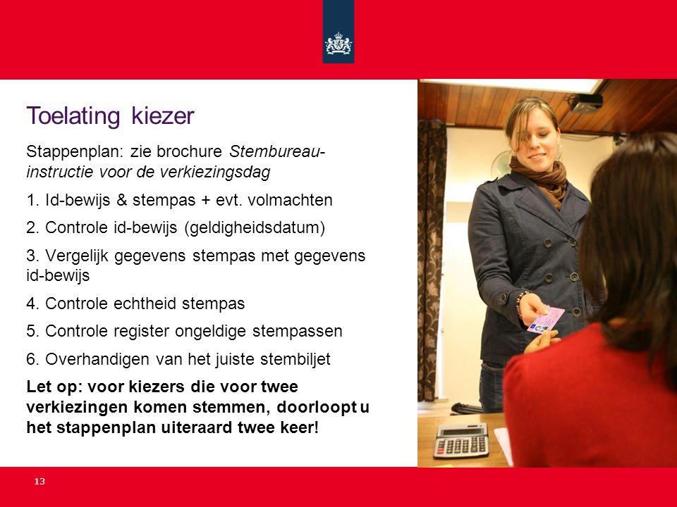 Toelating kiezer Stappenplan: zie brochure Stembureau- instructie voor de verkiezingsdag. 1. Id-bewijs & stempas + evt. volmachten.