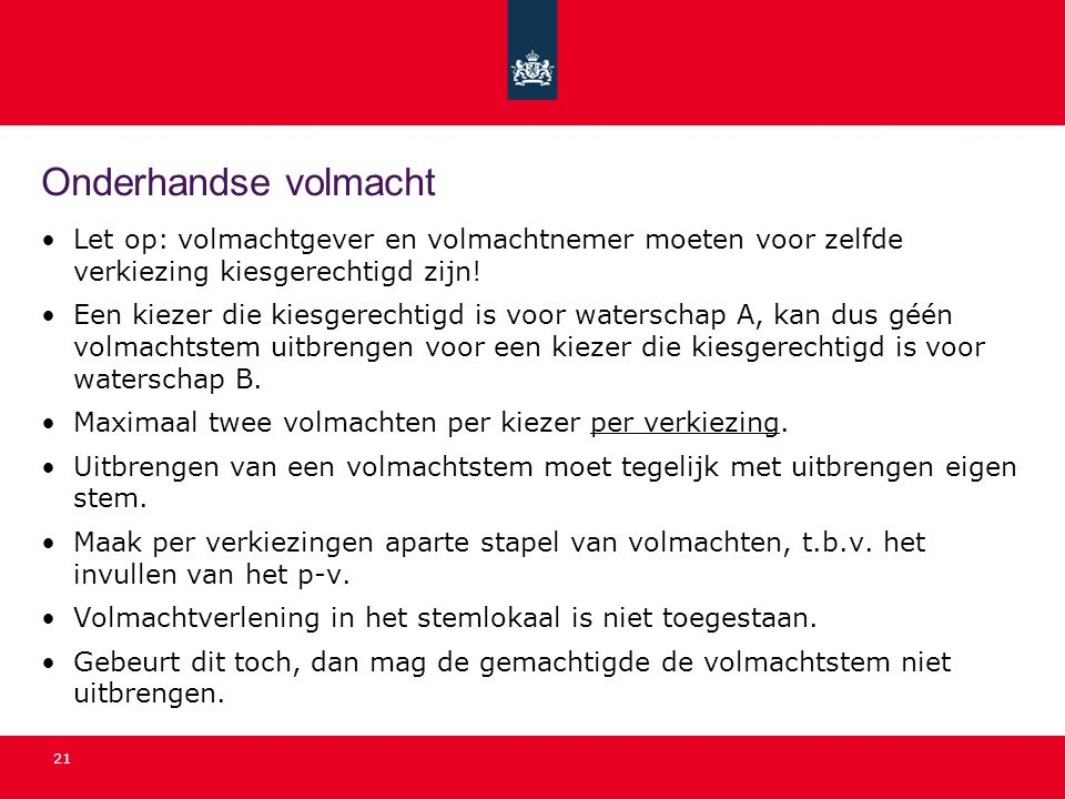 Onderhandse volmacht Let op: volmachtgever en volmachtnemer moeten voor zelfde verkiezing kiesgerechtigd zijn!