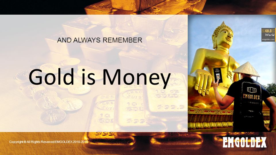 Gold is Money AND ALWAYS REMEMBER