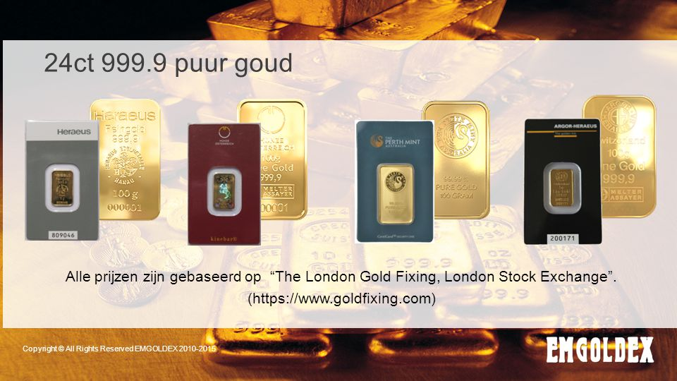24ct 999.9 puur goud Alle prijzen zijn gebaseerd op The London Gold Fixing, London Stock Exchange .