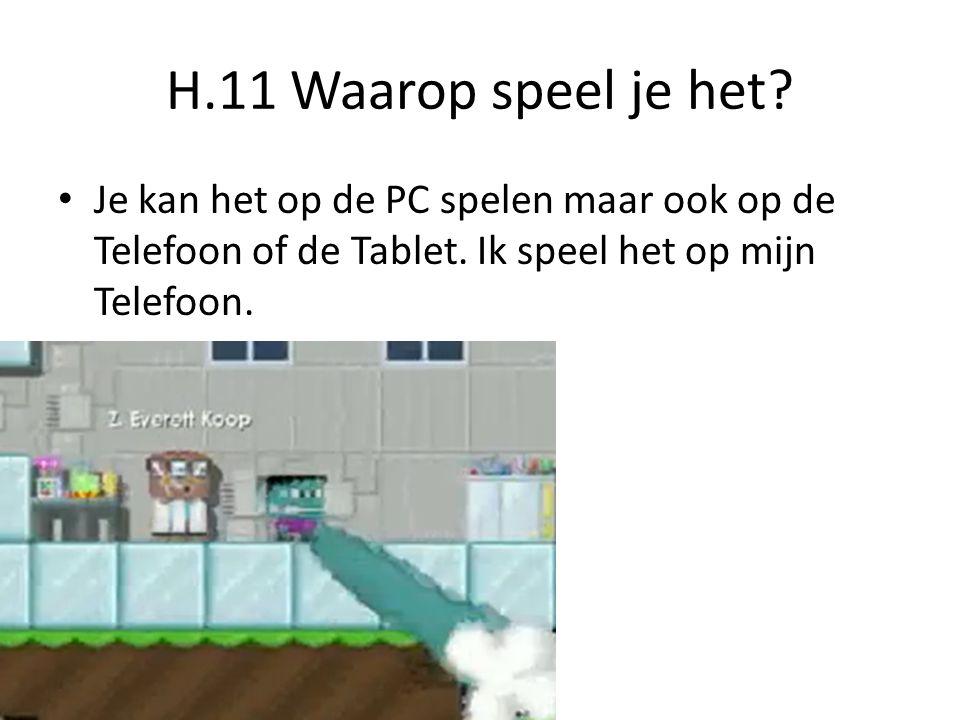 H.11 Waarop speel je het. Je kan het op de PC spelen maar ook op de Telefoon of de Tablet.