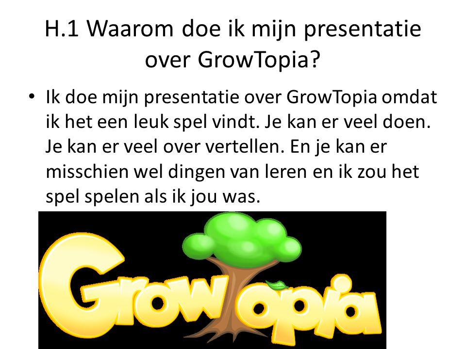 H.1 Waarom doe ik mijn presentatie over GrowTopia