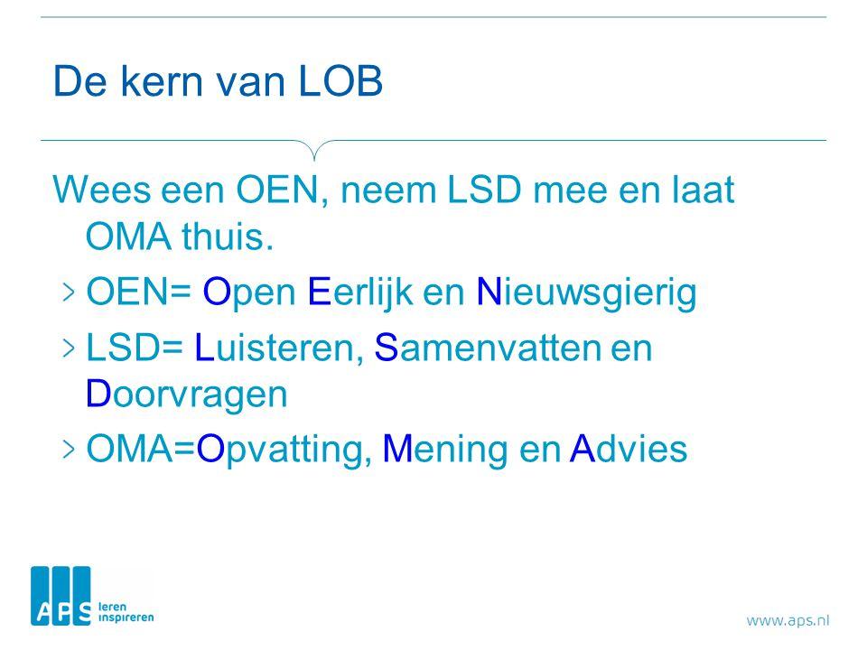 De kern van LOB Wees een OEN, neem LSD mee en laat OMA thuis.