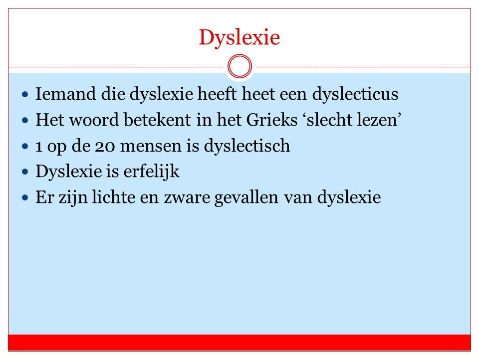 Dyslexie Iemand die dyslexie heeft heet een dyslecticus