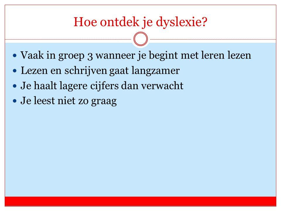 Hoe ontdek je dyslexie Vaak in groep 3 wanneer je begint met leren lezen. Lezen en schrijven gaat langzamer.