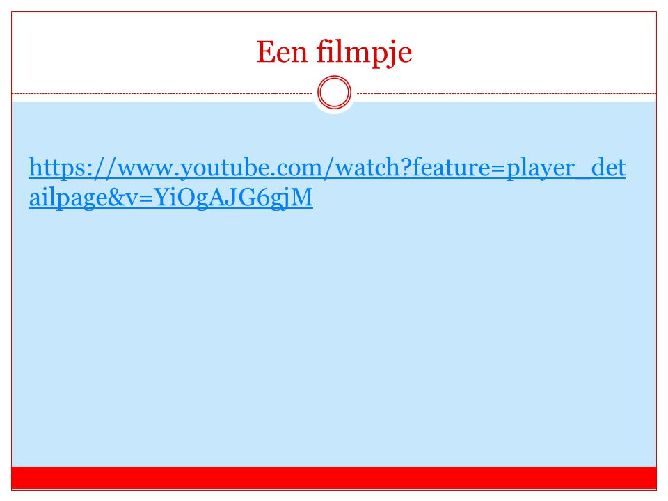 Een filmpje https://www.youtube.com/watch feature=player_detailpage&v=YiOgAJG6gjM