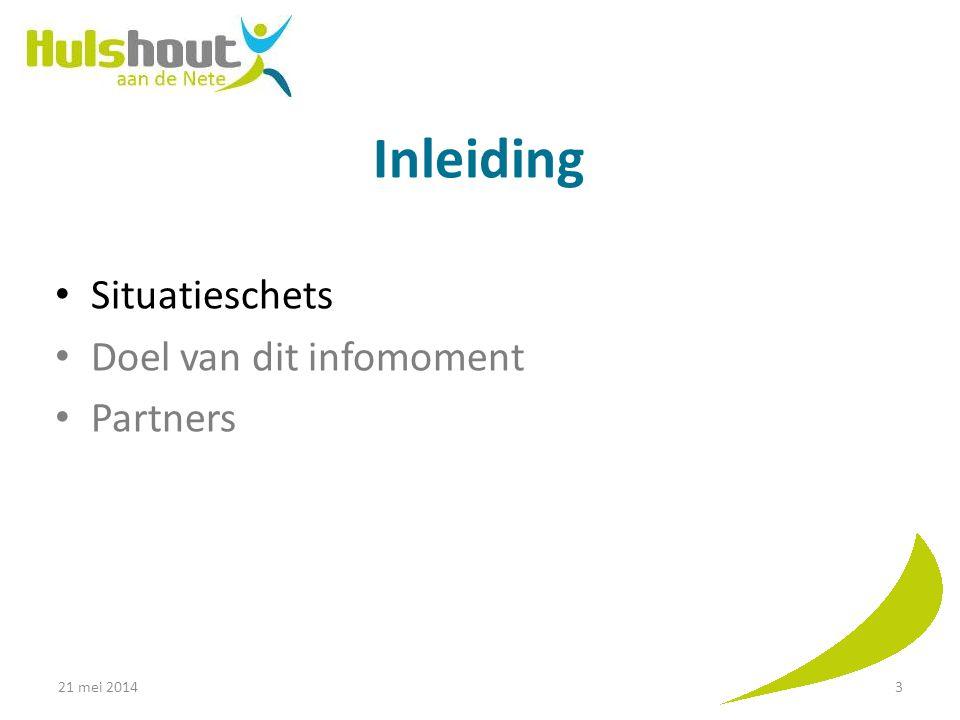 Inleiding Situatieschets Doel van dit infomoment Partners 21 mei 2014