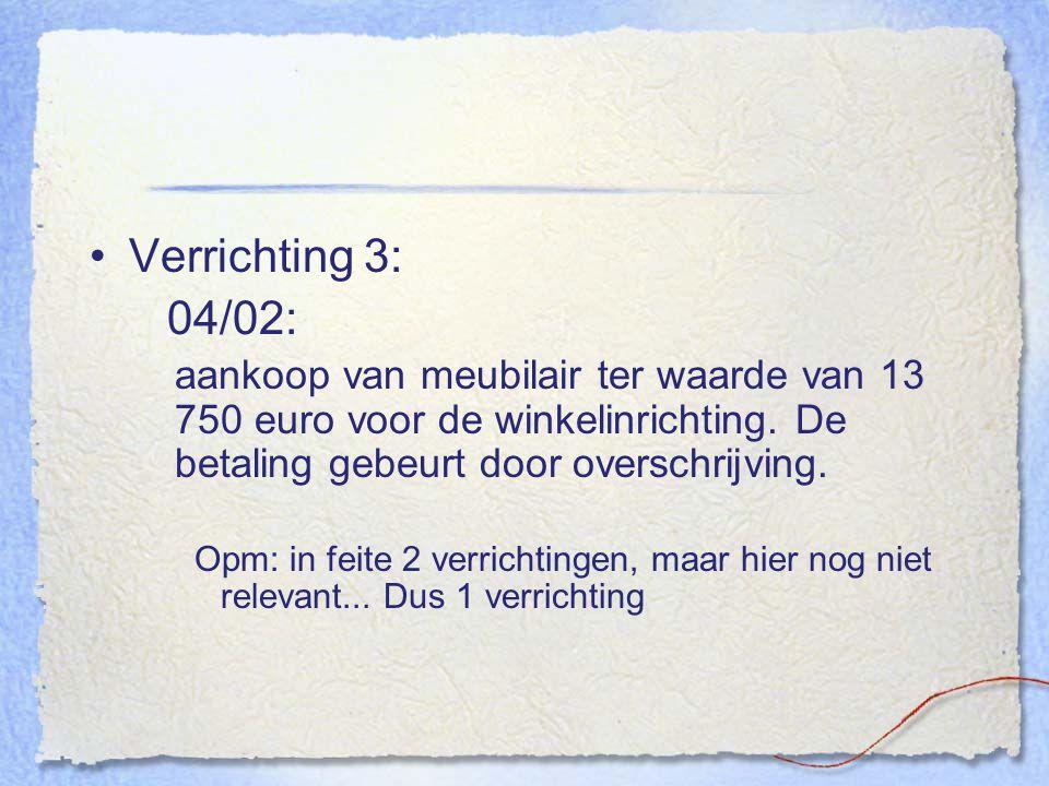 Verrichting 3: 04/02: aankoop van meubilair ter waarde van 13 750 euro voor de winkelinrichting. De betaling gebeurt door overschrijving.