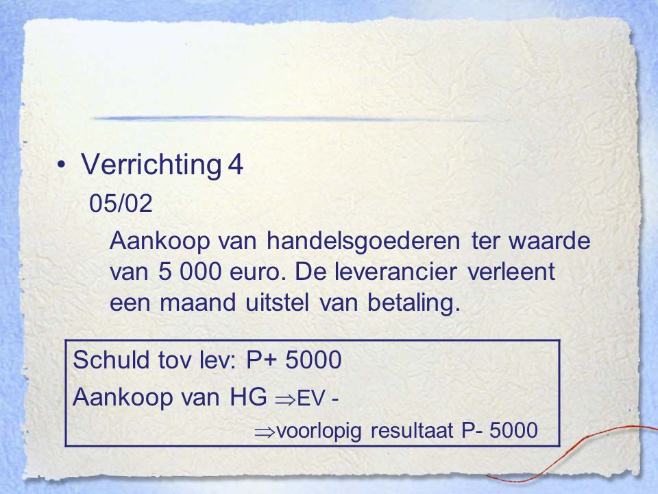 Verrichting 4 05/02 Schuld tov lev: P+ 5000