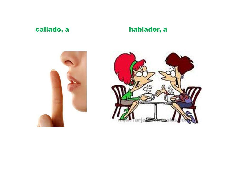 callado, a hablador, a