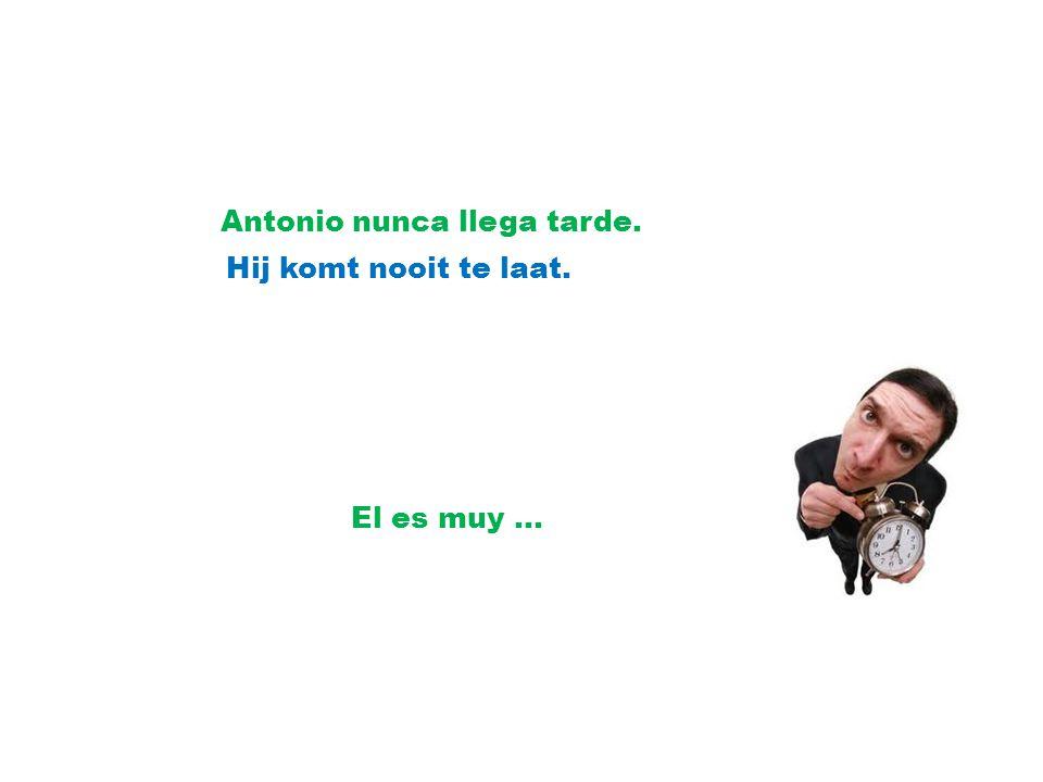 Antonio nunca llega tarde.