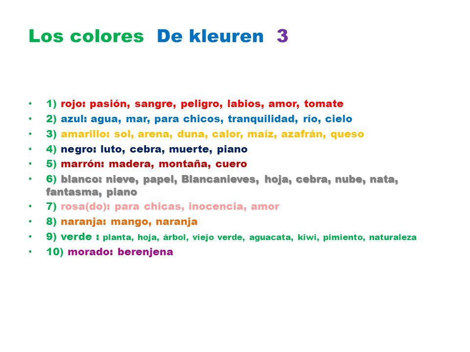 Los colores De kleuren 3 1) rojo: pasión, sangre, peligro, labios, amor, tomate. 2) azul: agua, mar, para chicos, tranquilidad, río, cielo.