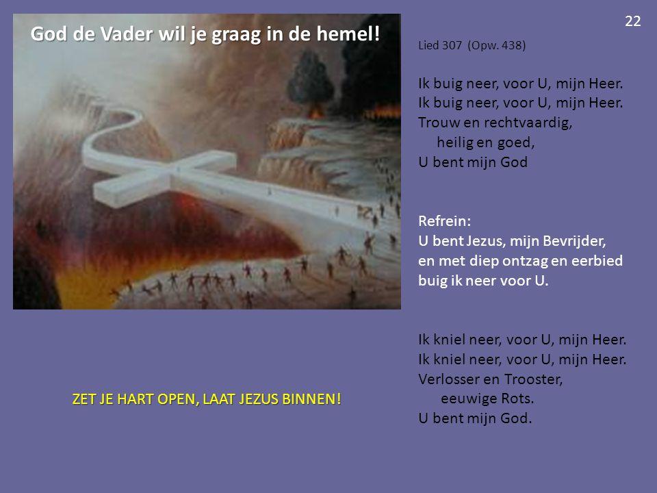 God de Vader wil je graag in de hemel!