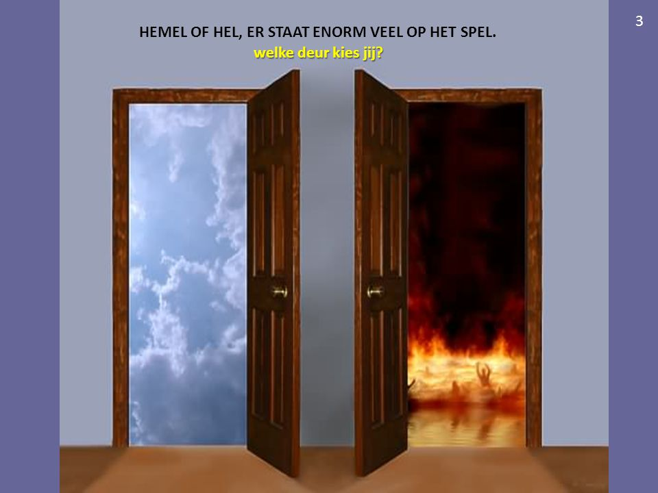 HEMEL OF HEL, ER STAAT ENORM VEEL OP HET SPEL. welke deur kies jij