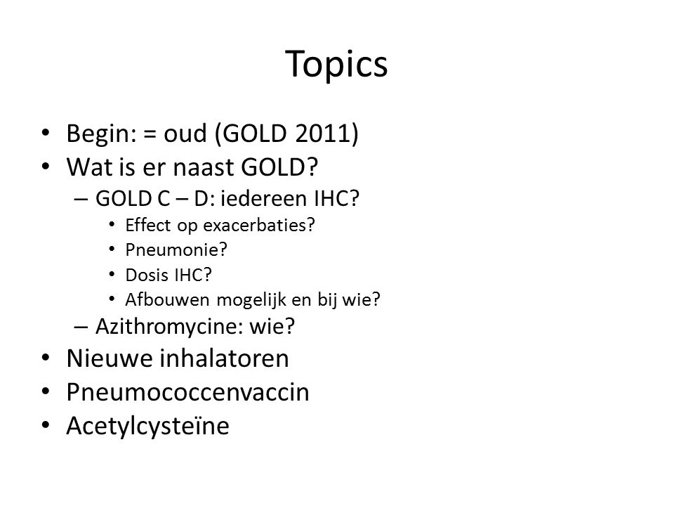 Topics Begin: = oud (GOLD 2011) Wat is er naast GOLD