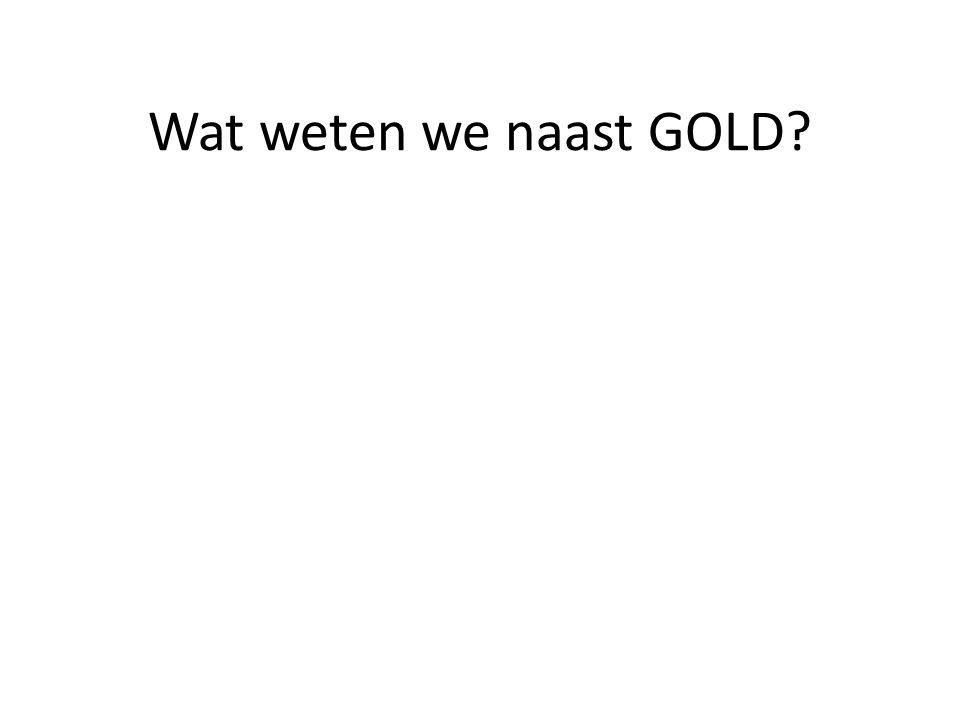 Wat weten we naast GOLD