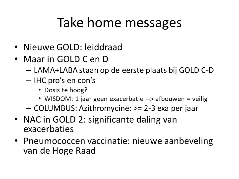 Take home messages Nieuwe GOLD: leiddraad Maar in GOLD C en D