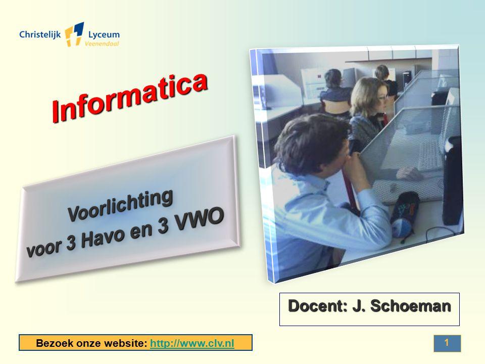 . Informatica Voorlichting voor 3 Havo en 3 VWO Docent: J. Schoeman