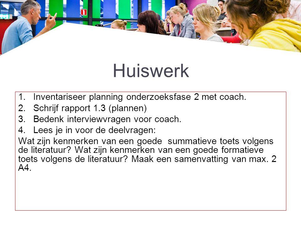 Huiswerk Inventariseer planning onderzoeksfase 2 met coach.