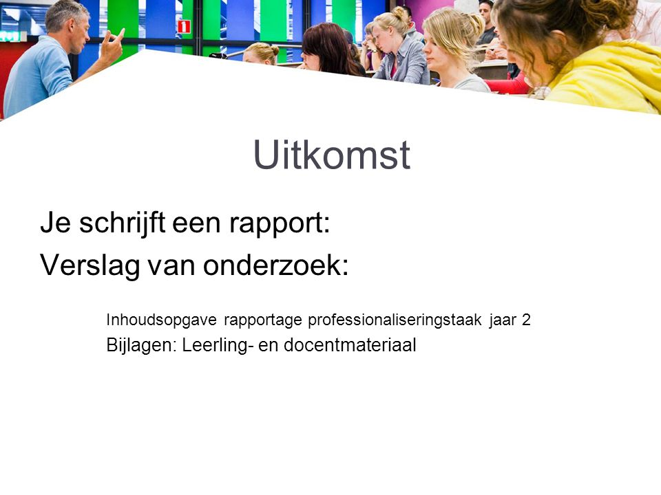 Uitkomst Je schrijft een rapport: Verslag van onderzoek: