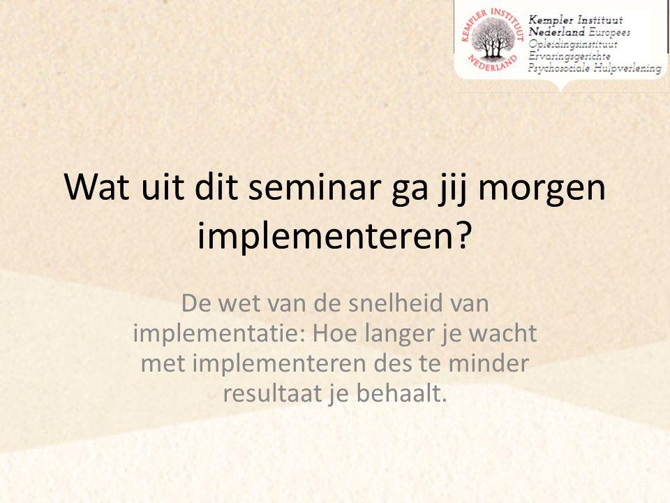 Wat uit dit seminar ga jij morgen implementeren