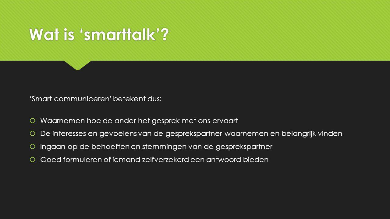 Wat is 'smarttalk' 'Smart communiceren' betekent dus: