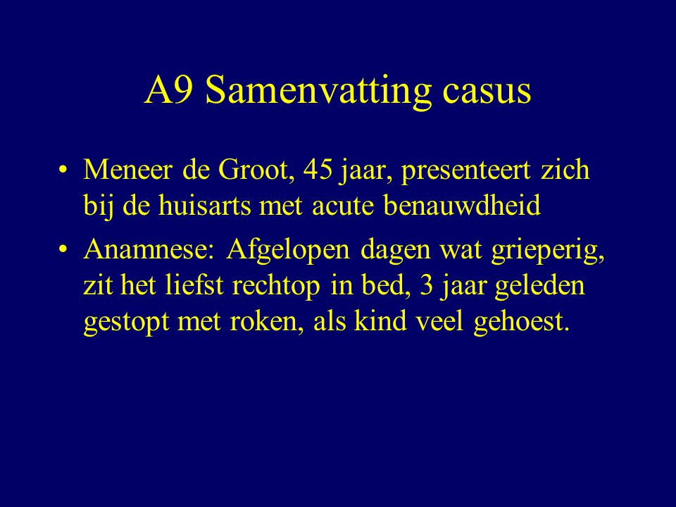 A9 Samenvatting casus Meneer de Groot, 45 jaar, presenteert zich bij de huisarts met acute benauwdheid.