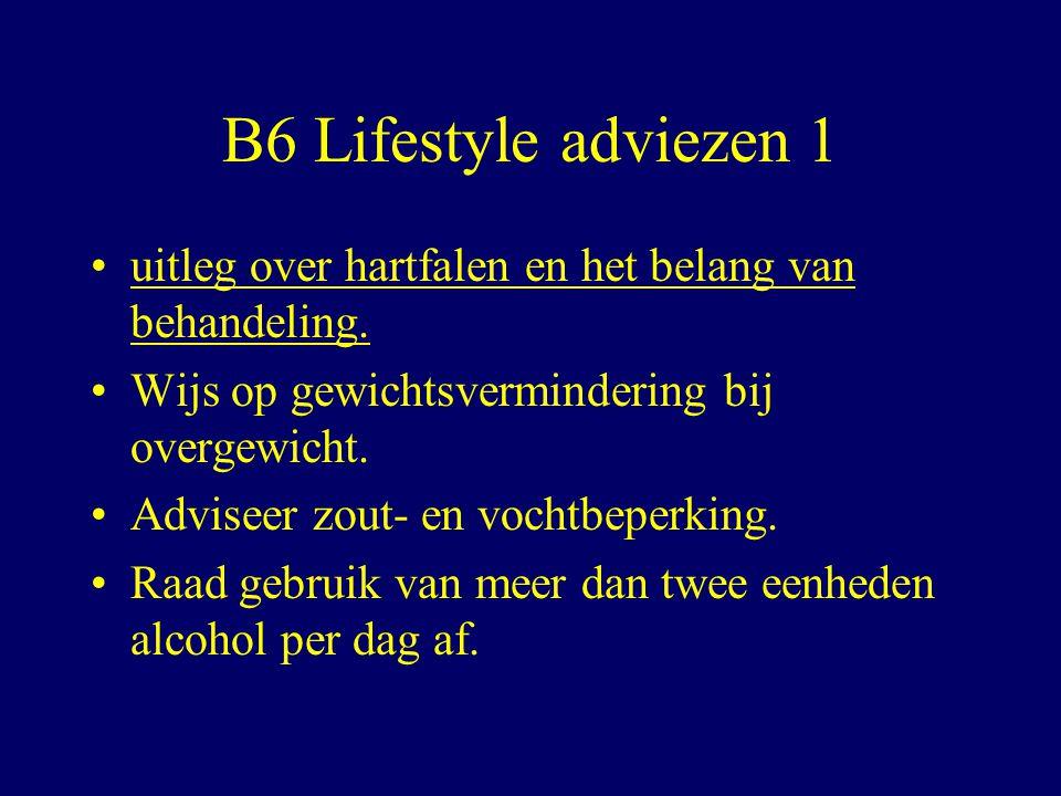 B6 Lifestyle adviezen 1 uitleg over hartfalen en het belang van behandeling. Wijs op gewichtsvermindering bij overgewicht.
