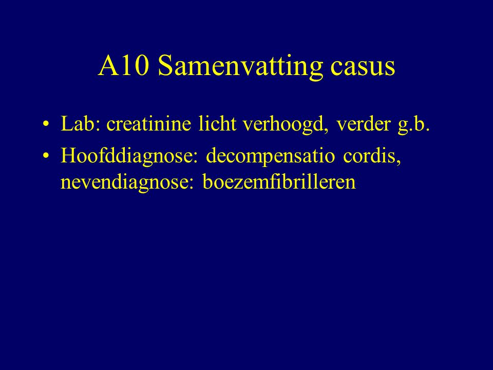 A10 Samenvatting casus Lab: creatinine licht verhoogd, verder g.b.