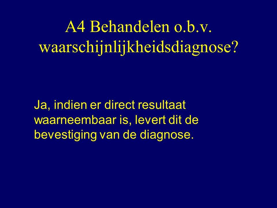 A4 Behandelen o.b.v. waarschijnlijkheidsdiagnose